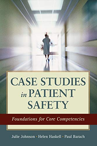 Case Studies in Patient Safety: Johnson, Julie K.; Haskell, Helen W.; Barach, Paul R.