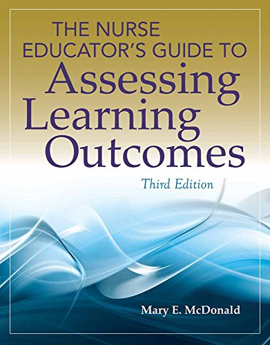 The Nurse Educator's Guide to Assessing Learning Outcomes (Paperback): Mary E. McDonald