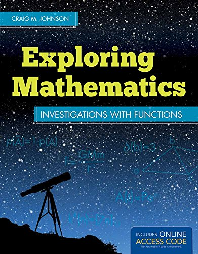 Exploring Mathematics: Investigations with Functions (Jones & Bartlett Learning Series in Mathematics) (1449688543) by Craig M. Johnson