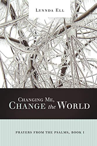 9781449700034: Changing Me, Change the World: Prayers from the Psalms, Book I