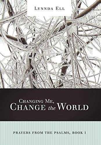 9781449700058: Changing Me, Change the World: Prayers from the Psalms, Book I