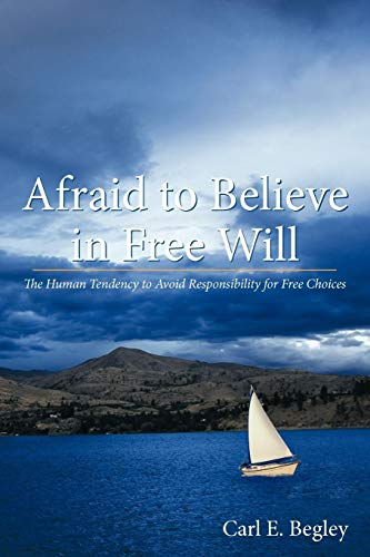 9781449701857: Afraid to Believe in Free Will: The Human Tendency to Avoid Responsibility for Free Choices