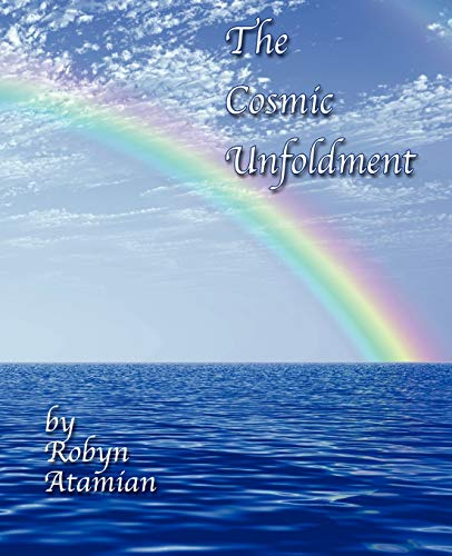The Cosmic Unfoldment (Paperback): Robyn Louise Atamian