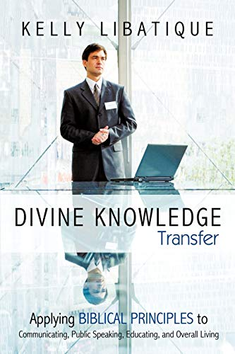 9781449703233: Divine Knowledge Transfer: Applying Biblical Principles to Communicating, Public Speaking, Educating, and Overall Living