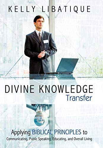 9781449703257: Divine Knowledge Transfer: Applying Biblical Principles to Communicating, Public Speaking, Educating, and Overall Living