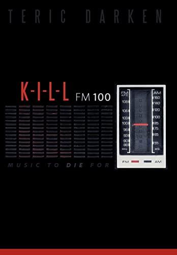 K - I - L - L FM 100: Music to Die for: Teric Darken