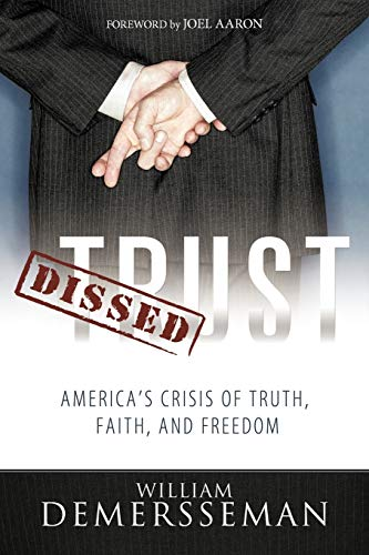 Dissed Trust Americas Crisis of Truth, Faith, and Freedom: William DeMersseman