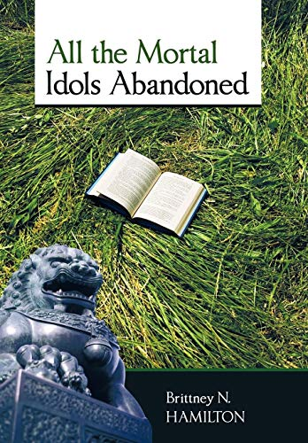 All the Mortal Idols Abandoned: Brittney N. Hamilton