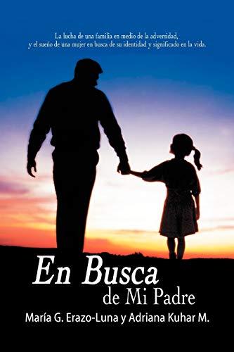 9781449704971: En Busca De Mi Padre: La Lucha De Una Familia En Medio De La Adversidad, Y El Sueño De Una Mujer En Busca De Su Identidad Y Significado En La Vida. (Spanish Edition)