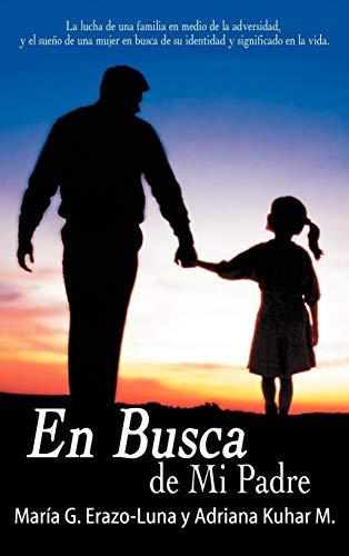 9781449704988: En Busca de Mi Padre: La Lucha de Una Familia En Medio de La Adversidad, y El Sueno de Una Mujer En Busca de Su Identidad y Significado En L (Spanish Edition)