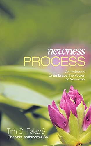 Newness Process An Invitation to Embrace the Power of Newness: Tim O. Falad