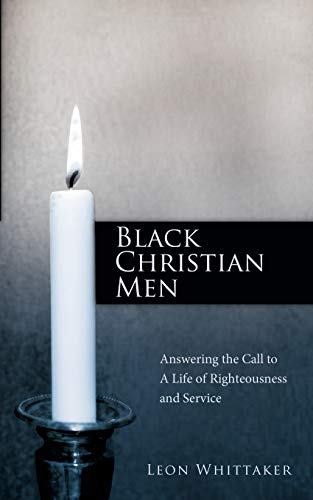 Black Christian Men: Answering the Call to a Life of Righteousness and Service: Leon Whittaker