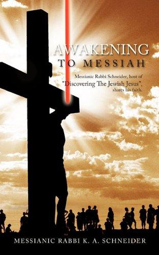 Awakening To Messiah: Messianic Rabbi Schneider, host: Schneider, Messianic Rabbi