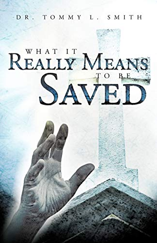 What It Really Means To Be Saved: Dr. Tommy L. Smith
