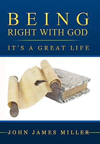Being Right with God: Its a Great Life: John James Miller