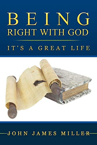 Being Right with God: It's a Great Life: John James Miller