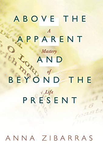 Above the Apparent and Beyond the Present: A Mastery of Life: Anna Zibarras