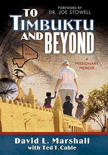 To Timbuktu and Beyond: A Missionary Memoir: David L. Marshall