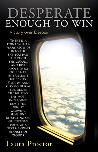 Desperate Enough to Win: Victory over Despair: Laura Proctor