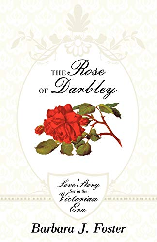 9781449709389: The Rose of Darbley: A Love Story Set in the Victorian Era