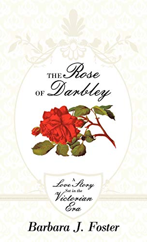 9781449709396: The Rose of Darbley: A Love Story Set in the Victorian Era