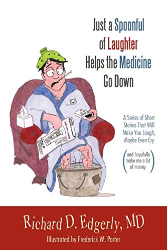 9781449710118: Just a Spoonful of Laughter Helps the Medicine Go Down: A Series of Short Stories That Will Make You Laugh, Maybe Even Cry, and Hopefully Make Me a Lo
