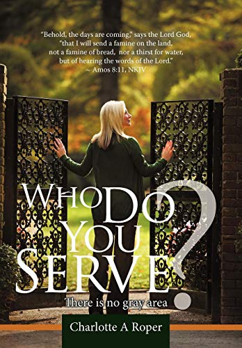 Who Do You Serve?: There Is No Gray Area: Charlotte A Roper