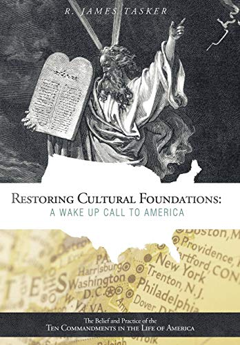 Restoring Cultural Foundations: A Wake Up Call to America: The Belief and Practice of the Ten ...