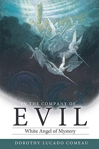 In the Company of Evil: White Angel of Mystery: Dorothy Lucado Comeau