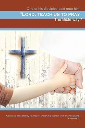 Teach Us to Pray: The Bible Way: Bob Bashawaty
