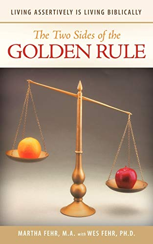 The Two Sides of the Golden Rule: Living Assertively Is Living Biblically: Martha Fehr M. a.