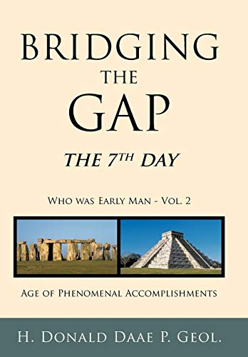 9781449713645: Bridging the Gap: The 7th Day Who Was Early Man Vol. 2 Age of Phenomenal Accomplishments