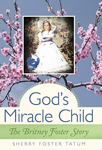 Gods Miracle Child: The Britney Foster Story: Sherry Foster Tatum