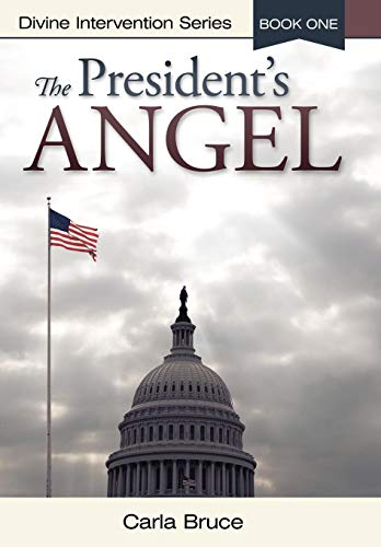 9781449713775: The President's Angel: Divine Intervention Series-Book One