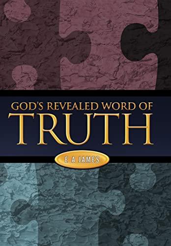 Gods Revealed Word of Truth: E A James
