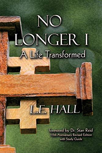No Longer I A Life Transformed: L. E. Hall