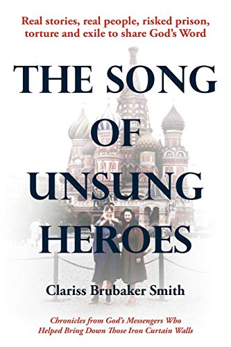 9781449719630: The Song of Unsung Heroes: Chronicles from God's Messengers Who Helped Bring Down Those Iron Curtain Walls