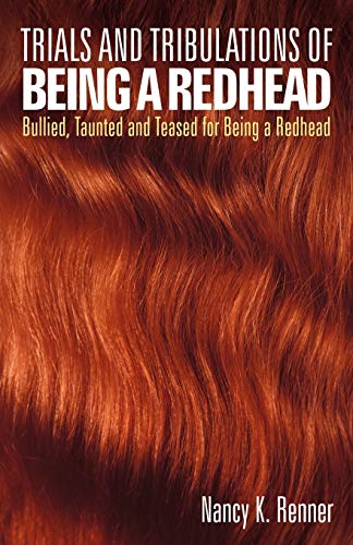 9781449720285: Trials and Tribulations of Being a Redhead: Bullied, Taunted and Teased for being a Redhead