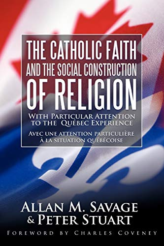 9781449720827: The Catholic Faith and the Social Construction of Religion: With Particular Attention to the Québec Experience