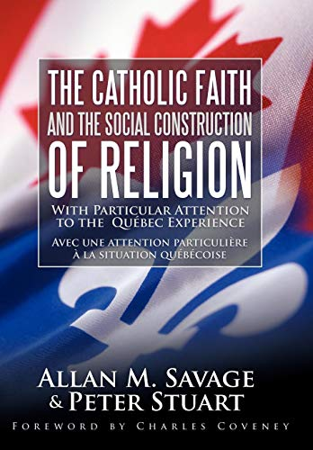 9781449720834: The Catholic Faith and the Social Construction of Religion: With Particular Attention to the Quebec Experience