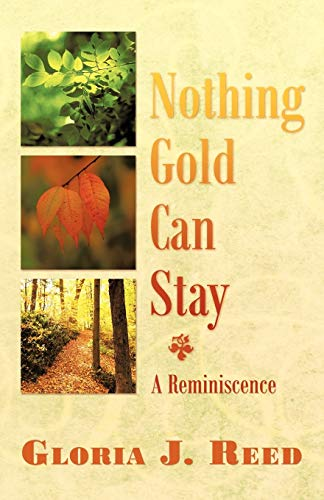 9781449720988: Nothing Gold Can Stay: A Reminiscence