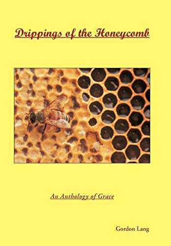 Drippings of the Honeycomb: An Anthology of Grace: Gordon Lang
