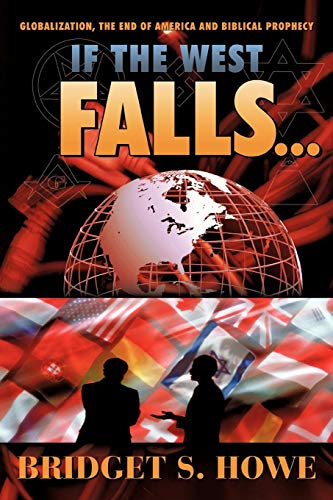 9781449721800: If the West Falls . . .: Globalization, the End of America and Biblical Prophecy