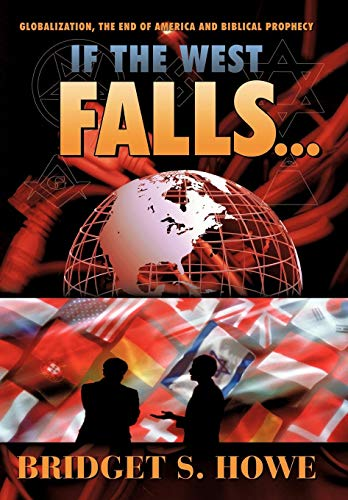 9781449721817: If the West Falls...: Globalization, the End of America and Biblical Prophecy