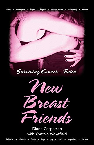 9781449722166: New Breast Friends: Surviving Cancer... Twice.