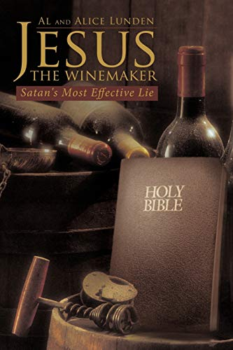 Jesus the Winemaker: Satan s Most Effective: Al Lunden, Alice