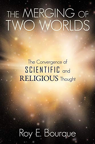 9781449722951: The Merging of Two Worlds: The Convergence of Scientific and Religious Thought