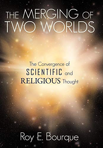 9781449722968: The Merging of Two Worlds: The Convergence of Scientific and Religious Thought