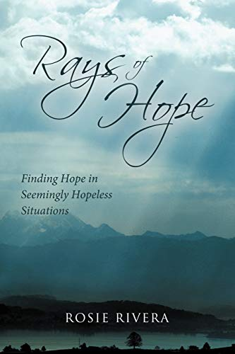 9781449723187: Rays of Hope: Finding Hope in Seemingly Hopeless Situations