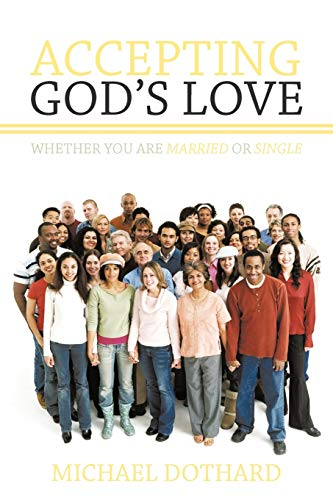 Accepting Gods Love, Whether You Are Married or Single: Michael Dothard